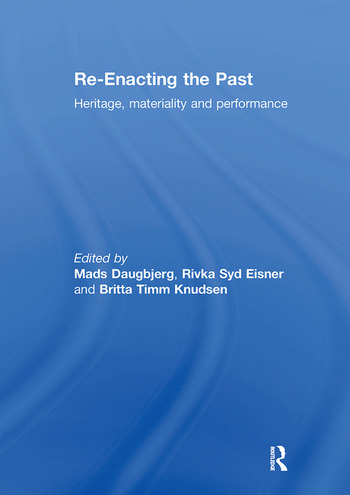 Re-Enacting the Past Heritage, Materiality and Performance book cover
