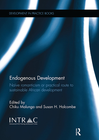 Endogenous Development Naïve Romanticism or Practical Route to Sustainable African Development book cover