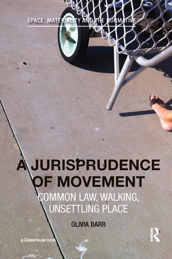 A Jurisprudence of Movement Common Law, Walking, Unsettling Place book cover