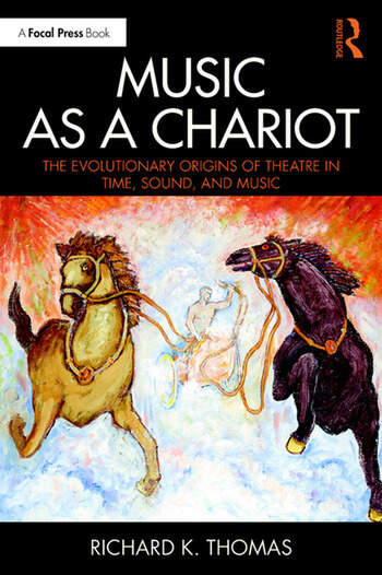 Music as a Chariot The Evolutionary Origins of Theatre in Time, Sound, and Music book cover