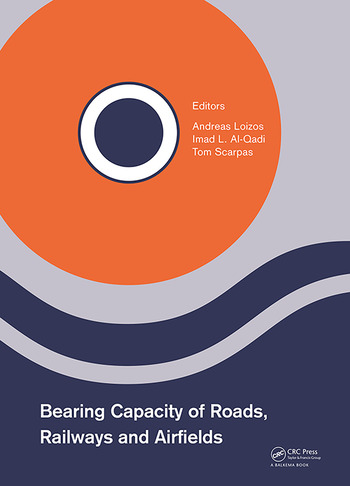 Bearing Capacity of Roads, Railways and Airfields Proceedings of the 10th International Conference on the Bearing Capacity of Roads, Railways and Airfields (BCRRA 2017), June 28-30, 2017, Athens, Greece book cover