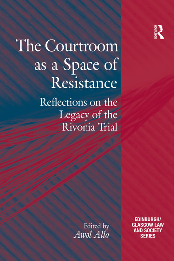 The Courtroom as a Space of Resistance Reflections on the Legacy of the Rivonia Trial book cover