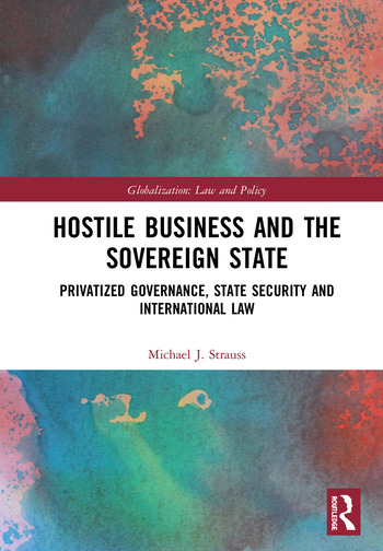Hostile Business and the Sovereign State Privatized Governance, State Security and International Law book cover