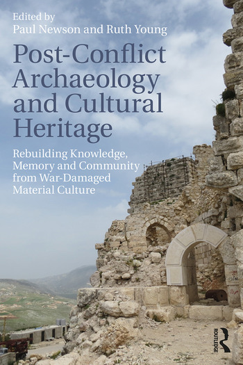 Post-Conflict Archaeology and Cultural Heritage Rebuilding Knowledge, Memory and Community from War-Damaged Material Culture book cover