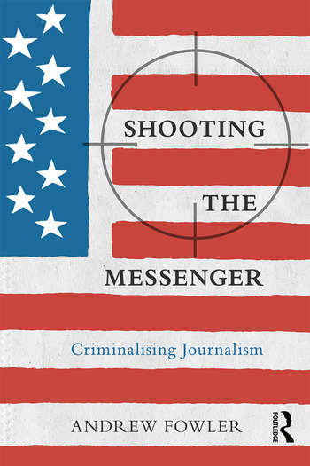 Shooting the Messenger Criminalising Journalism book cover