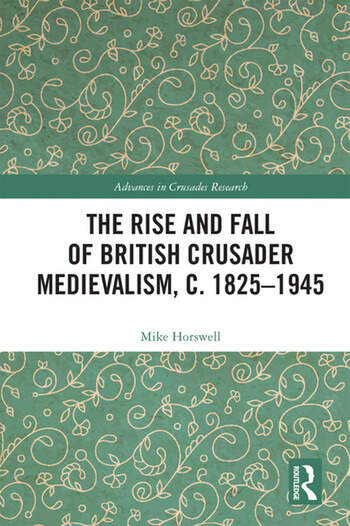 The Rise and Fall of British Crusader Medievalism, c.1825–1945 book cover