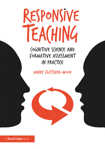 Responsive Teaching Cognitive Science and Formative Assessment in Practice book cover