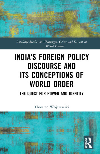 India's Foreign Policy Discourse and its Conceptions of World Order The Quest for Power and Identity book cover