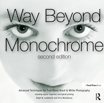 Way Beyond Monochrome 2e Advanced Techniques for Traditional Black & White Photography including digital negatives and hybrid printing book cover