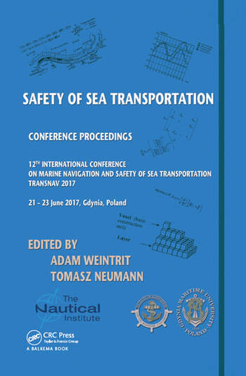 Safety of Sea Transportation Proceedings of the 12th International Conference on Marine Navigation and Safety of Sea Transportation (TransNav 2017), June 21-23, 2017, Gdynia, Poland book cover