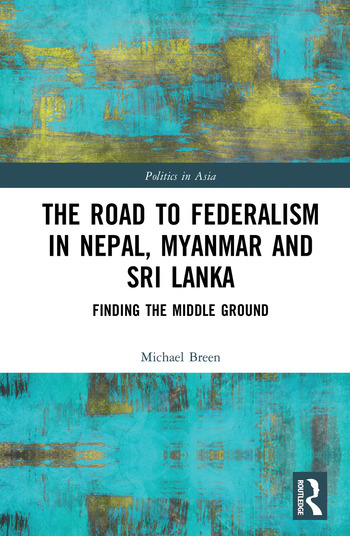 The Road to Federalism in Nepal, Myanmar and Sri Lanka Finding the Middle Ground book cover