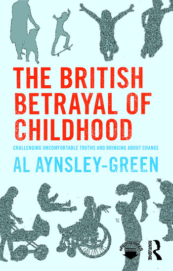 The British Betrayal of Childhood Challenging Uncomfortable Truths and Bringing About Change book cover