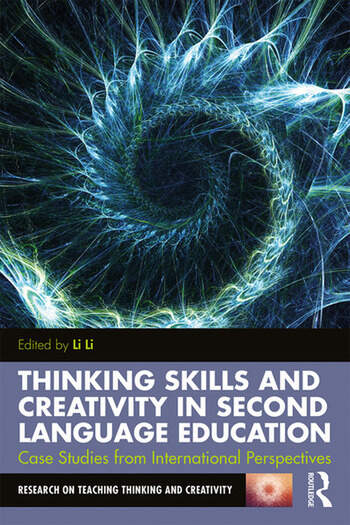 Thinking Skills and Creativity in Second Language Education Case Studies from International Perspectives book cover