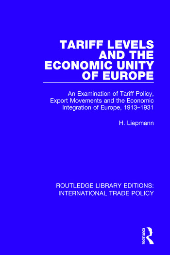 Tariff Levels and the Economic Unity of Europe An Examination of Tariff Policy, Export Movements and the Economic Integration of Europe, 1913-1931 book cover