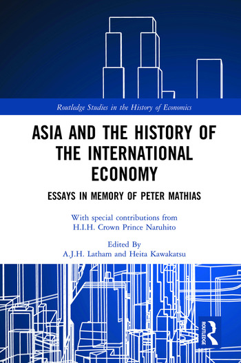 Asia and the History of the International Economy Essays in Memory of Peter Mathias book cover