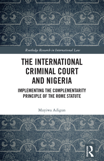The International Criminal Court and Nigeria Implementing the Complementarity Principle of the Rome Statute book cover