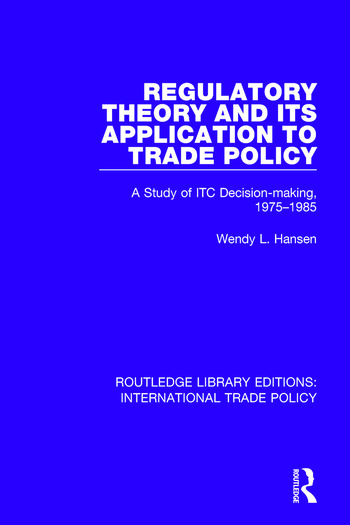 Regulatory Theory and its Application to Trade Policy A Study of ITC Decision-Making, 1975-1985 book cover