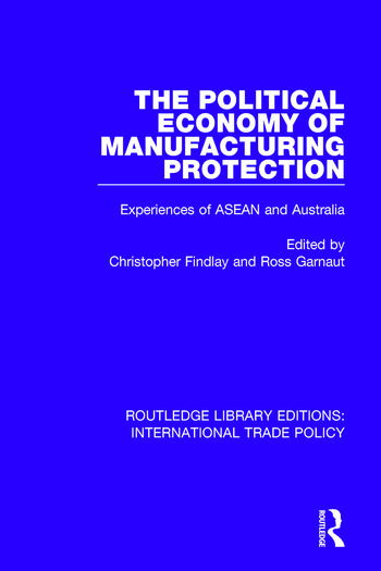 The Political Economy of Manufacturing Protection Experiences of ASEAN and Australia book cover