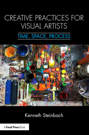 Creative Practices for Visual Artists Time, Space, Process book cover