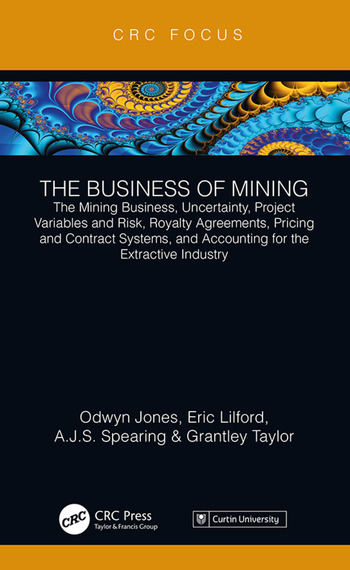 The Business of Mining The Mining Business, Uncertainty, Project Variables and Risk, Royalty Agreements, Pricing and Contract Systems, and Accounting for the Extractive Industry book cover