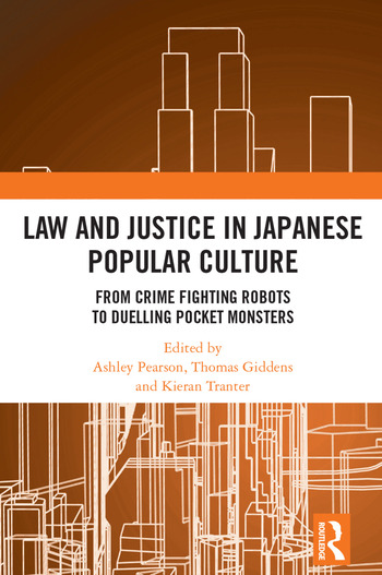 Law and Justice in Japanese Popular Culture From Crime Fighting Robots to Duelling Pocket Monsters book cover