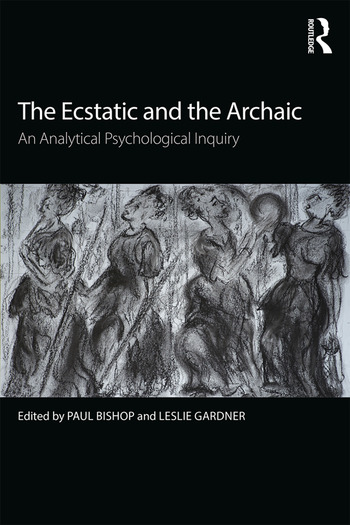 The Ecstatic and the Archaic An Analytical Psychological Inquiry book cover