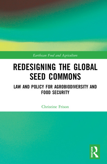 Redesigning the Global Seed Commons: Law and Policy for Agrobiodiversity  and Food Security