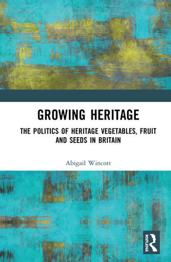 Growing Heritage The Politics of Heritage Vegetables, Fruit and Seeds in Britain book cover