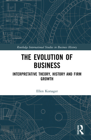 The Evolution of Business Interpretative Theory, History and Firm Growth book cover