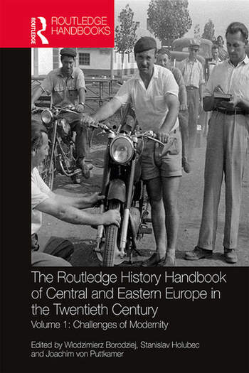 The Routledge History Handbook of Central and Eastern Europe in the Twentieth Century Volume 1: Challenges of Modernity book cover
