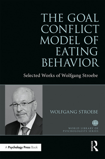The Goal Conflict Model of Eating Behavior Selected Works of Wolfgang Stroebe book cover