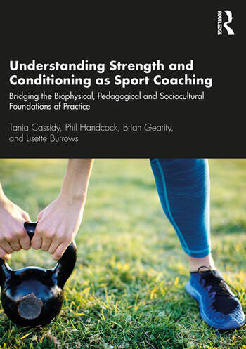 Understanding Strength and Conditioning as Sport Coaching Bridging the Biophysical, Pedagogical and Sociocultural Foundations of Practice book cover