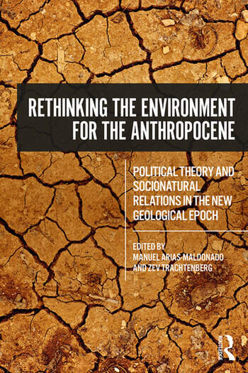 Rethinking the Environment for the Anthropocene Political Theory and Socionatural Relations in the New Geological Epoch book cover