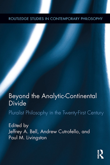 Beyond the Analytic-Continental Divide Pluralist Philosophy in the Twenty-First Century book cover