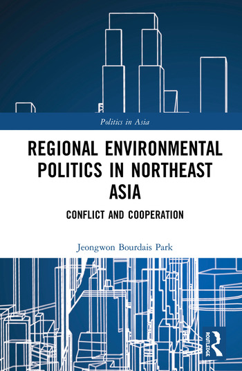 Regional Environmental Politics in Northeast Asia Conflict and Cooperation book cover