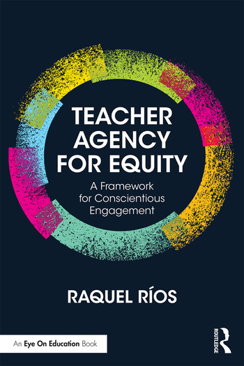 Teacher Agency for Equity A Framework for Conscientious Engagement book cover