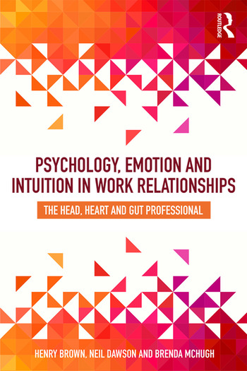 Psychology, Emotion and Intuition in Work Relationships The Head, Heart and Gut Professional book cover