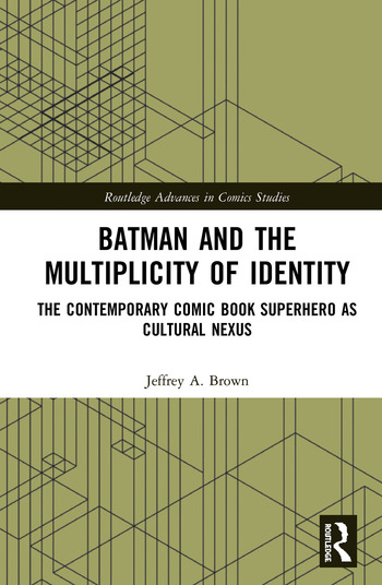 Batman and the Multiplicity of Identity The Contemporary Comic Book Superhero as Cultural Nexus book cover