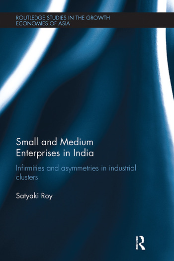 Small and Medium Enterprises in India Infirmities and Asymmetries in Industrial Clusters book cover