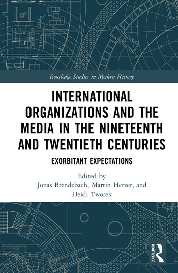 International Organizations and the Media in the Nineteenth and Twentieth Centuries Exorbitant Expectations book cover