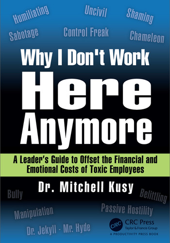 Why I Don't Work Here Anymore A Leader's Guide to Offset the Financial and Emotional Costs of Toxic Employees book cover