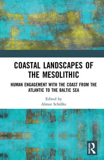 Coastal Landscapes of the Mesolithic Human Engagement with the Coast from the Atlantic to the Baltic Sea book cover