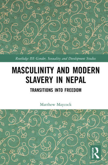 Masculinity and Modern Slavery in Nepal Transitions into Freedom book cover