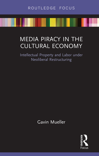 Media PIracy in the Cultural Economy Intellectual Property and Labor Under Neoliberal Restructuring book cover