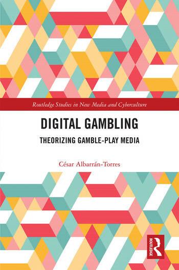 Digital Gambling Theorizing Gamble-Play Media book cover