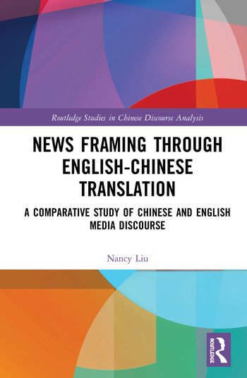 News Framing through English-Chinese translation A comparative study of Chinese and English media discourse book cover