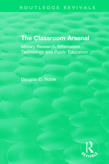 The Classroom Arsenal Military Research, Information Technology and Public Education book cover