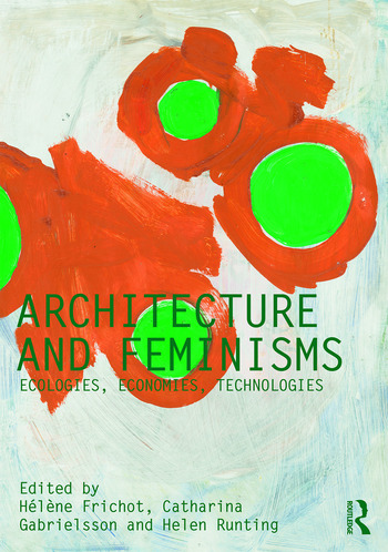 Architecture and Feminisms Ecologies, Economies, Technologies book cover