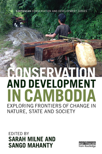Conservation and Development in Cambodia Exploring frontiers of change in nature, state and society book cover
