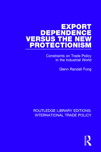 Export Dependence versus the New Protectionism Constraints on Trade Policy in the Industrial World book cover
